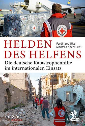 Helden des Helfens: Die deutsche Katastrophenhilfe im internationalen Einsatz