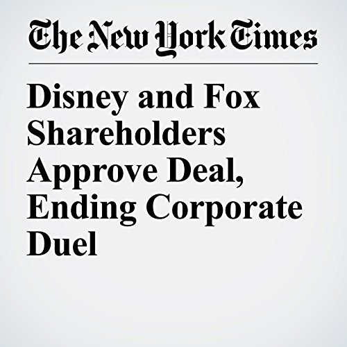 Disney and Fox Shareholders Approve Deal, Ending Corporate Duel copertina