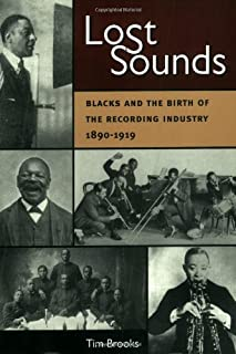 Lost Sounds: Blacks and the Birth of the Recording Industry, 1890-1919 (Music in American Life)