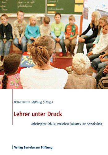 Lehrer unter Druck: Arbeitsplatz Schule: zwischen Sokrates und Sozialarbeit
