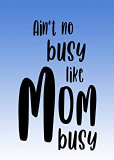 Daily Planner for Busy Moms: Ain't No Busy Like Mom Busy - Undated Daily To Do List for Mothers (Hey Mom Studio)