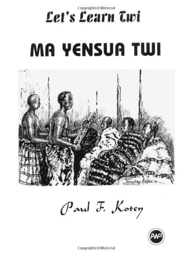 Let's Learn Twi: Ma Yensua Twi (English and Twi Edition)