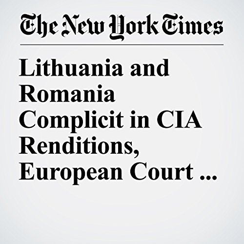 Lithuania and Romania Complicit in CIA Renditions, European Court Says copertina