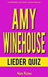 AMY WINEHOUSE LIEDER QUIZ: Größten Hits und Lieder aus allen Amy Winehouse Alben FRANK, BACK TO BLACK und LIONESS: HIDDEN TREASURES enthalten! (German Edition)