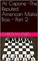 Al Capone -The Reputed American Mafia Boss - Part 2 (English Edition)