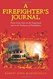 A Firefighter's Journal: Thirty-Seven Years on the Firegrounds and in the Firehouses of Philadelphia