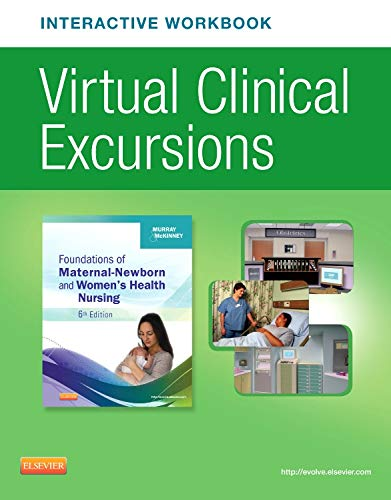Virtual Clinical Excursions Online and Print Workbook for Foundations of Maternal-Newborn & Women's Health Nursing (Virt