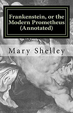 Frankenstein, or the Modern Prometheus (Annotated): The original 1818 version with new introduction and footnote annotations