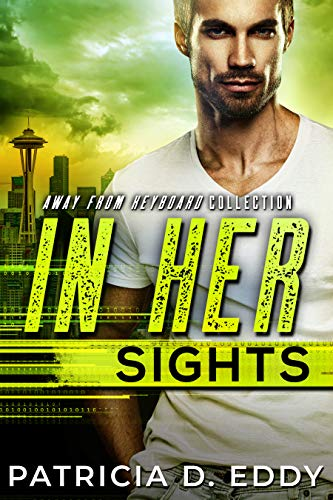 In Her Sights: An Away From Keyboard Romantic Suspense Standalone