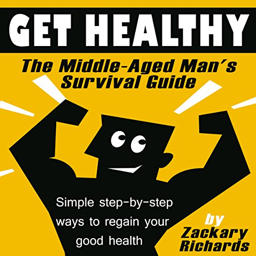 Get Healthy: The Middle-Aged Man's Survival Guide audiobook cover art