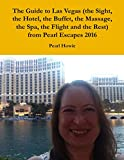 The Guide to Las Vegas (the Sight, the Hotel, the Buffet, the Massage, the Spa, the Flight and the Rest) from Pearl Escapes 2016