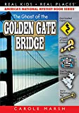 The Ghost of the Golden Gate Bridge (24) (Real Kids Real Places)
