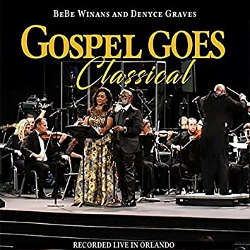 Gospel Goes Classical Present BeBe Winans and Denyce Graves Recorded Live in Orlando (Live)