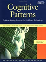 Cognitive Patterns: Problem-Solving Frameworks for Object Technology (SIGS: Managing Object Technology, Series Number 14)