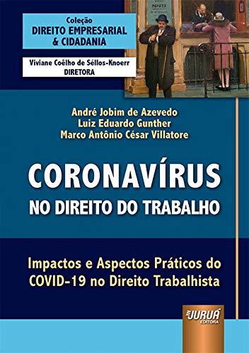 Coronavírus no Direito do Trabalho - Impactos e Aspectos Práticos do COVID-19 no Direito Trabalhista - Coleção Direito Empresarial & Cidadania