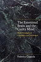 The Emotional Brain and the Guilty Mind: Novel Paradigms of Culpability and Punishment