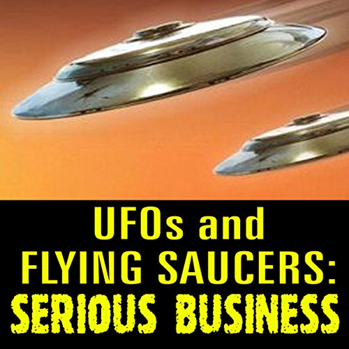 UFOs and Flying Saucers: Serious Business audiobook cover art