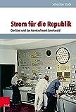 Strom für die Republik: Die Stasi und das Kernkraftwerk Greifswald (Analysen und Dokumente der BStU / Wissenschaftliche Reihe der Bundesbeauftragten ......