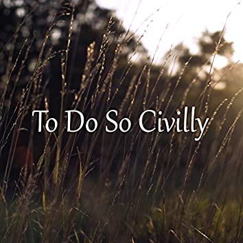 To Do So Civilly