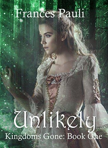 Unlikely (Kingdoms Gone Book 1)