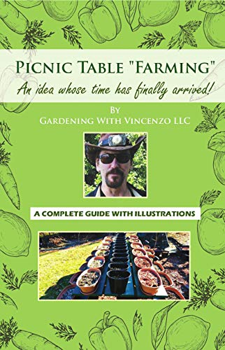 "Picnic Table ""Farming"" An idea whose time has finally arrived: A complete guide with illustrations by [Gardening With Vincenzo LLC]"