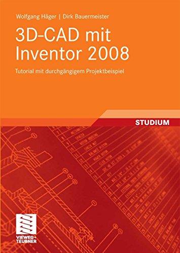 3D-CAD mit Inventor 2008: Tutorial mit durchgängigem Projektbeispiel (German Edition)