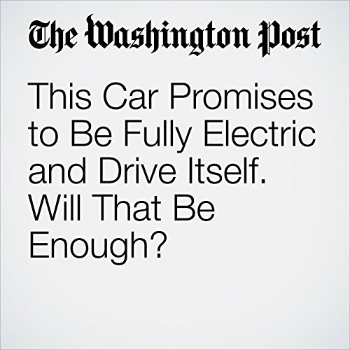 This Car Promises to Be Fully Electric and Drive Itself. Will That Be Enough? audiobook cover art