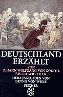 Deutschland Erzahlt: 1.Von Goethe Bis Tieck