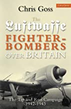 Luftwaffe Fighter-bombers Over Britain: The Tip and Run Campaign, 1942-1943
