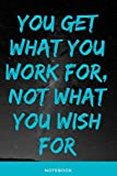Notebook: You get what you work for, not what you wish for: Nice notebook not only for athletes, but...