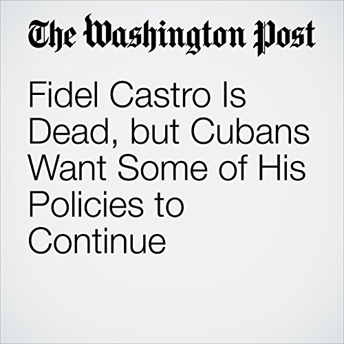 Fidel Castro Is Dead, but Cubans Want Some of His Policies to Continue cover art