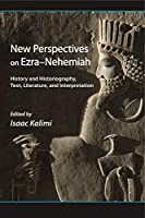 New Perspectives on Ezra-nehemiah: History and Historiography, Text, Literature, and Interpretation