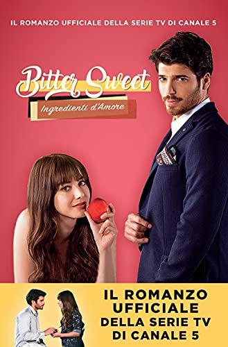 Bitter Sweet – Ingredienti d'amore: Il romanzo ufficiale della serie tv di Canale 5