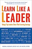 Learn Like a Leader: Today's Top Leaders Share Their Learning Journeys