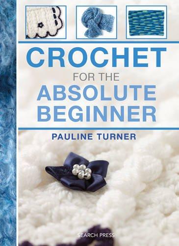 Crochet for the Absolute Beginner (Absolute Beginner Craft)
