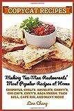 Copycat Recipes Making Tex-Mex Restaurants' Most Popular Recipes at Home: Chipotle, Chil...