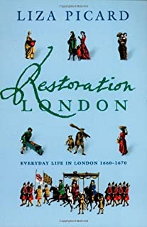 Restoration London: From Poverty to Pets, from Medicine to Magic, from Slang to Sex, from Wallpaper to Women's Rights Hardcover – May, 1998