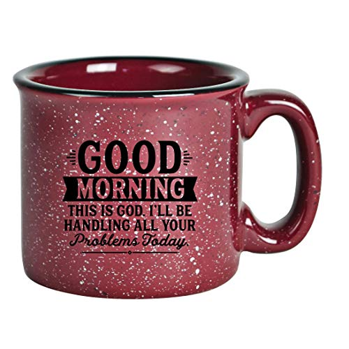 Campfire Ceramic Coffee Mug with Inspiring Quote - Burgundy Speckled Classic Coffee Cup | Holds 15 Ounces | Good Morning this is God. I'll be handling all you problems today.
