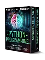 Python Programming: 2 books in 1: Learn Python Programming + Neural Networks for Beginners Front Cover