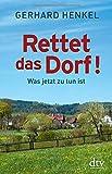 Rettet das Dorf!: Was jetzt zu tun ist - Gerhard Henkel