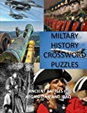Military History Crossword Puzzles: Ancient Battles to Afghanistan and Iraq:...