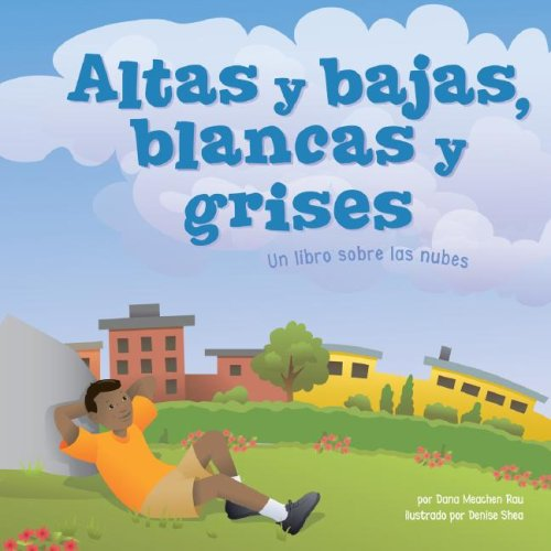 Altas Y Bajas, Blancas Y Grises / High and Low, White and Grey: Un Libro Sobre Las Nubes / a Book About Clouds (Ciencia Asombrosa)