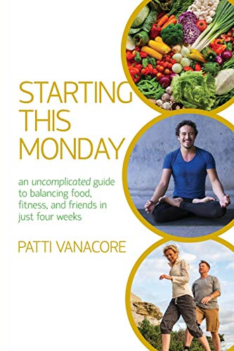 Starting This Monday: An Uncomplicated Guide to Balancing Food, Fitness, and Friends in Just Four Weeks