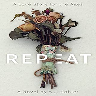 Repeat     A Love Story for the Ages              By:                                                                                                                                 A J Kohler                               Narrated by:                                                                                                                                 Leon Nixon                      Length: 14 hrs and 22 mins     Not rated yet     Overall 0.0
