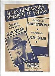 Partition - Si Les Gendarmes Aimaient Le Swing Chanson Créée Par Jean Solar