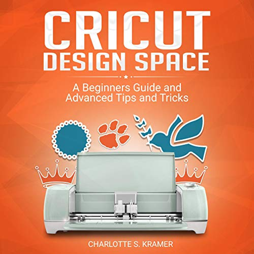 Cricut Design Space: A Beginners Guide and Advanced Tips and Tricks cover art