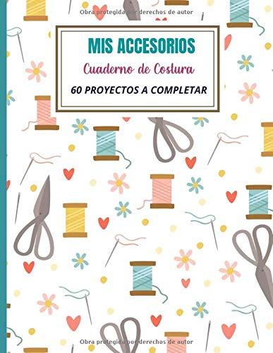 MIS ACCESORIOS:: Cuaderno de Costura | 60 proyectos de accesorios a completar para la costurera novata o experimentada. Libro de pedidos del cliente | ... | 130 Páginas, Tamaño de 21,59 x 27,94 cm.