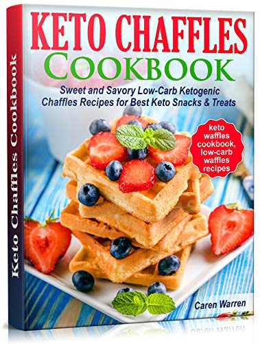 Keto Chaffles Cookbook: Sweet and Savory Low-Carb Ketogenic Chaffle Recipes for Best Keto Snacks and Treats.(dash mini waffle maker, keto waffles cookbook, low-carb waffles recipes)