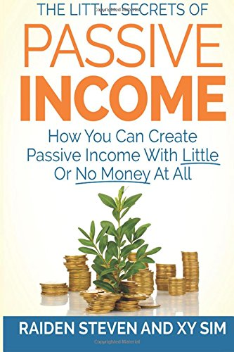 Passive Income: How You Can Create Passive Income With Little Or No Money At All!
