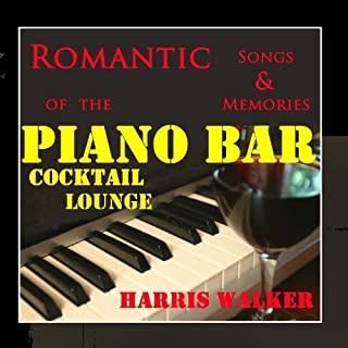 Romantic Songs & Memories of the Piano Bar Cocktail Lounge